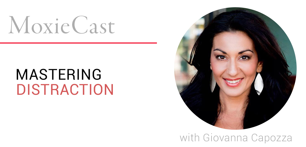 MoxieCast 22 Mastering Distraction, with Giovanna Capozza
